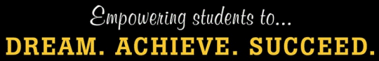 Empowering students to ... Dream. Achieve. Succeed.